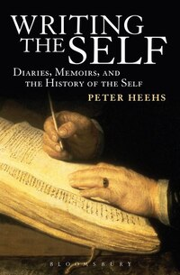 Writing the Self: Diaries, Memoirs, and the History of the Self