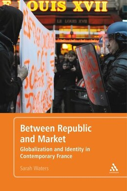 Book Between Republic and Market: Globalization and Identity in Contemporary France by Sarah Waters