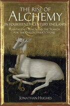 The  Rise Of Alchemy In Fourteenth-century England: Plantagenet Kings And The Search For The…