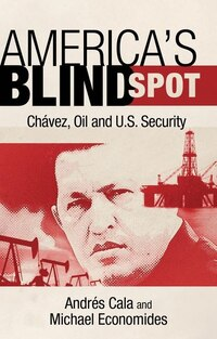 America's Blind Spot: Chavez, Oil, and U.S. Security