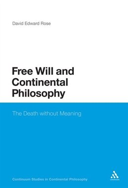 Book Free Will and Continental Philosophy: The Death without Meaning by David Edward Rose