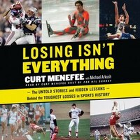 Losing Isn't Everything: The Untold Stories And Hidden Lessons Behind The Toughest Losses In Sports…