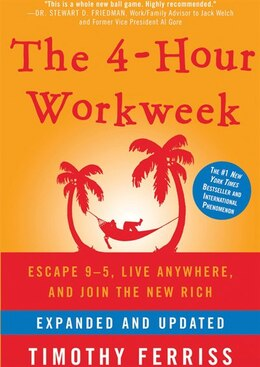 Book The 4-hour Workweek (expanded And Updated): Escape 9–5, Live Anywhere, And Join The New Rich by Timothy Ferriss