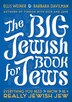 The Big Jewish Book for Jews: Everything You Need to Know to Be a Really Jewish Jew by Ellis Weiner