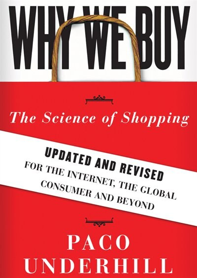 Why We Buy, Updated And Revised Edition: The Science Of Shopping by Paco Underhill