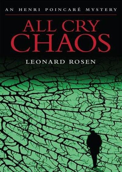 All Cry Chaos: An Henri Poincare Mystery by Leonard Rosen