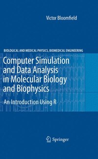 Computer Simulation and Data Analysis in Molecular Biology and Biophysics: An Introduction Using R