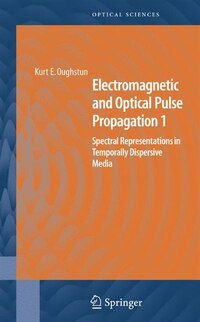 Electromagnetic and Optical Pulse Propagation 1: Spectral Representations in Temporally Dispersive…