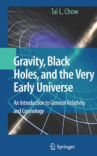 Gravity, Black Holes, and the Very Early Universe: An Introduction to General Relativity and…