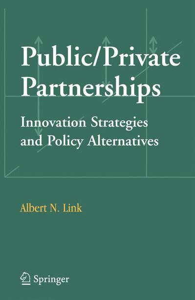 Public/Private Partnerships: Innovation Strategies and Policy Alternatives de Albert N. Link