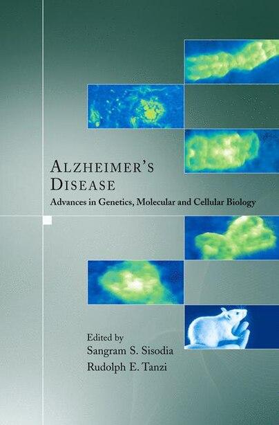 Alzheimer's Disease: Advances in Genetics, Molecular and Cellular Biology by Sangram S. Sisodia