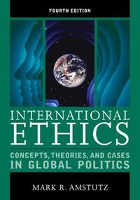 International Ethics: Concepts, Theories, and Cases in Global Politics