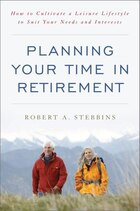 Planning Your Time In Retirement: How To Cultivate A Leisure Lifestyle To Suit Your Needs And…