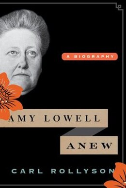 Book Amy Lowell Anew: A Biography by Carl Rollyson
