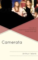 Camerata: A Guide To Organizing And Directing Small Choruses