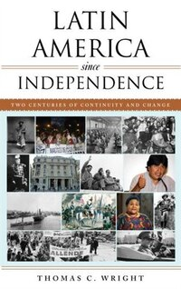Latin America Since Independence: Two Centuries Of Continuity And Change
