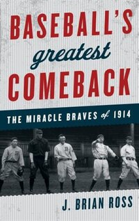 Baseball's Greatest Comeback: The Miracle Braves Of 1914