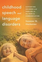 Childhood Speech And Language Disorders: Supporting Children and Families on the Path to…