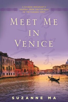 Book Meet Me In Venice: A Chinese Immigrant's Journey From The Far East To The Faraway West by Suzanne Ma