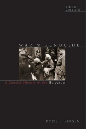 War And Genocide: A Concise History Of The Holocaust by Doris L. Bergen