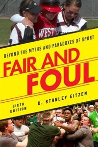 Fair And Foul: Beyond The Myths And Paradoxes Of Sport