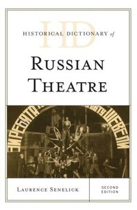 Historical Dictionary Of Russian Theatre