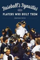 Baseball's Dynasties And The Players Who Built Them