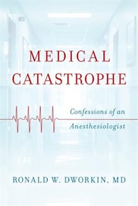Medical Catastrophe: Confessions Of An Anesthesiologist