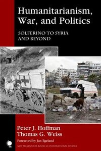 Humanitarianism, War, And Politics: Solferino To Syria And Beyond