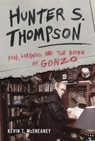 Hunter S. Thompson: Fear, Loathing, And The Birth Of Gonzo