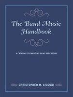 The Band Music Handbook: A Catalog Of Emerging Band Repertoire