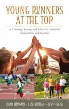 Young Runners At The Top: A Training, Racing, And Lifestyle Guide For Competitors And Coaches
