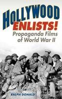 Hollywood Enlists!: Propaganda Films Of World War Ii
