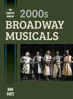 The Complete Book Of 2000s Broadway Musicals by Dan Dietz