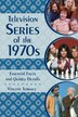 Television Series Of The 1970s: Essential Facts And Quirky Details by Vincent Terrace