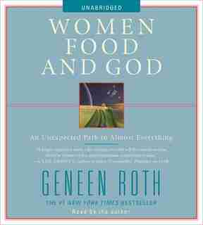 Women Food and God: An Unexpected Path to Almost Everything by Geneen Roth