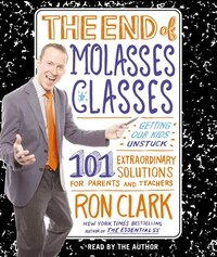 The End of Molasses Classes: Getting Our Kids Unstuck--101 Extraordinary Solutions for Parents and…
