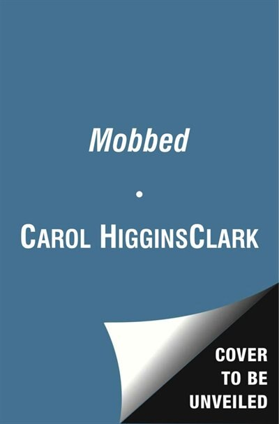 Mobbed: A Regan Reilly Mystery by Carol Higgins Clark
