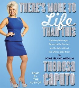 Book There's More to Life Than This: Healing Messages, Remarkable Stories, and Insight About The Other… by Theresa Caputo