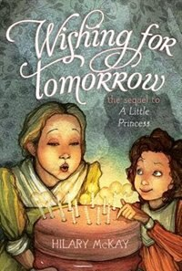 Wishing for Tomorrow: The Sequel to A Little Princess by Hilary Mckay