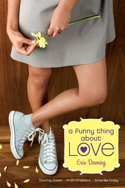 A Funny Thing About Love: Dancing Queen; Prom Crashers; Drive Me Crazy by Erin Downing