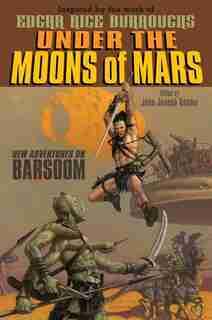 Under the Moons of Mars: New Adventures on Barsoom by John Joseph Adams