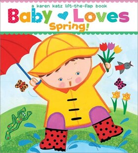 Baby Loves Spring!: A Karen Katz Lift-the-Flap Book