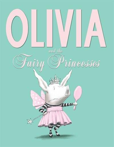 Olivia and the Fairy Princesses by Ian Falconer