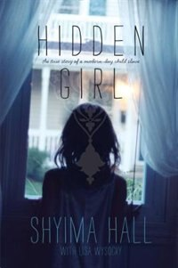Hidden Girl: The True Story of a Modern-Day Child Slave by Shyima Hall