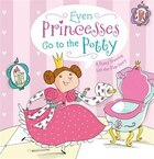 Even Princesses Go to the Potty: A Potty Training Life-the-flap Story