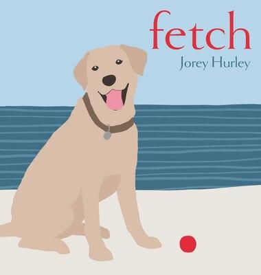 Fetch by Jorey Hurley