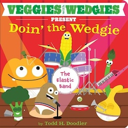 Book Veggies with Wedgies Present Doin' the Wedgie by Todd H. Doodler