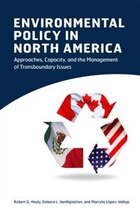 Environmental Policy in North America: Approaches, Capacity, and the Management of Transboundary…