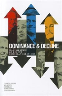 Dominance and Decline: Making Sense of Recent Canadian Elections